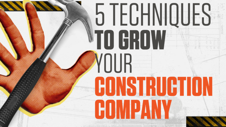 5 Techniques To Grow Your Construction Company