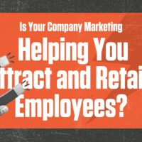 Is Your Company Marketing Helping You Attract and Retain Employees?